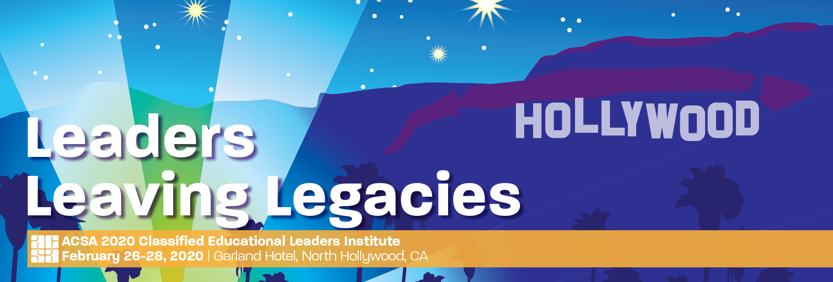 ACSA's 2020 Classified Educational Leaders Institute, February 26 to 28 in North Hollywood.